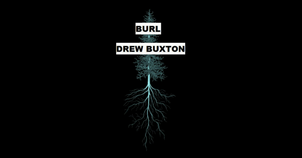 BURL by Drew Buxton