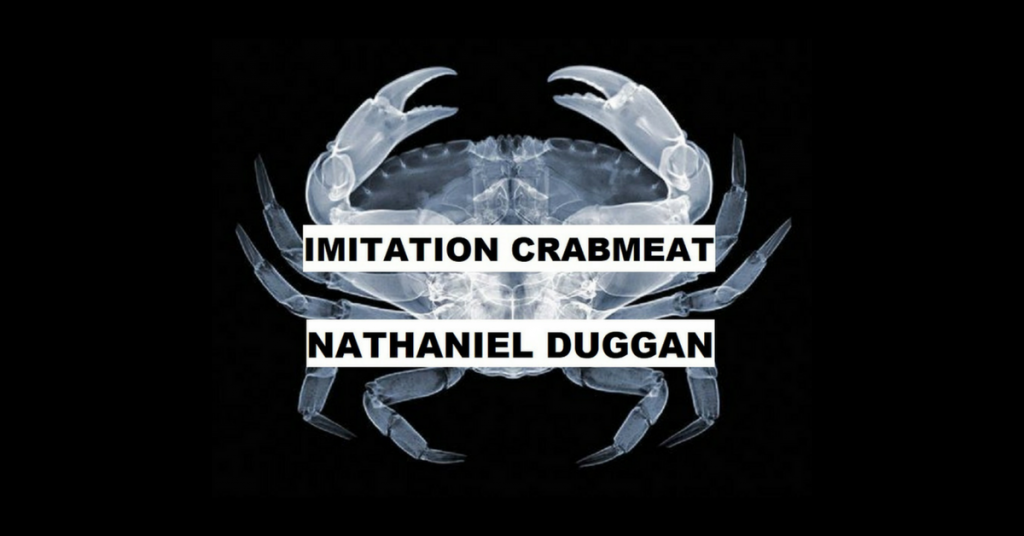 IMITATION CRABMEAT by Nathaniel Duggan
