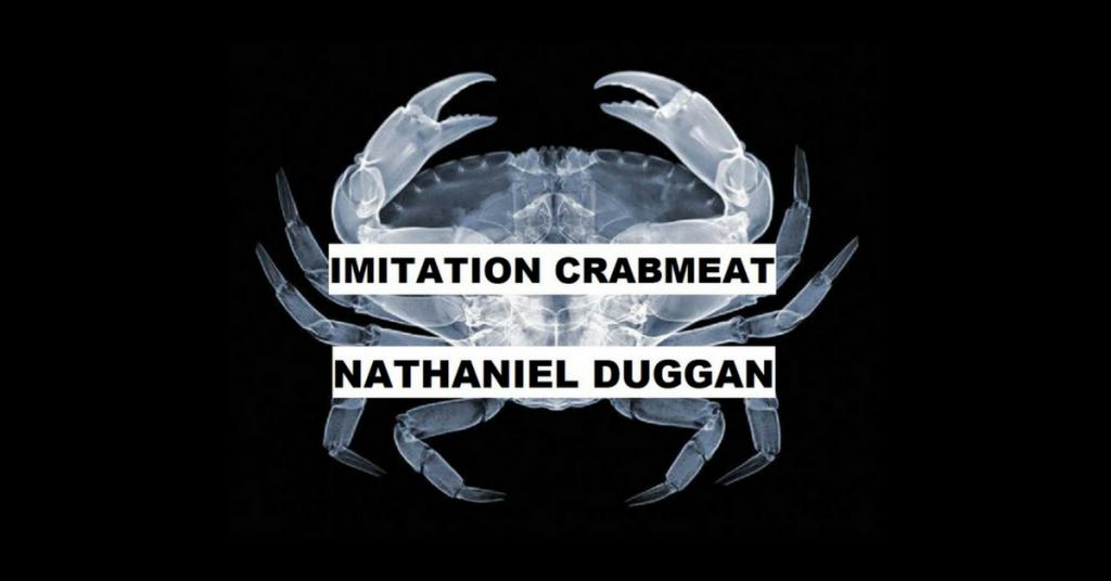 IMITATION CRABMEAT by Nathaniel Duggan