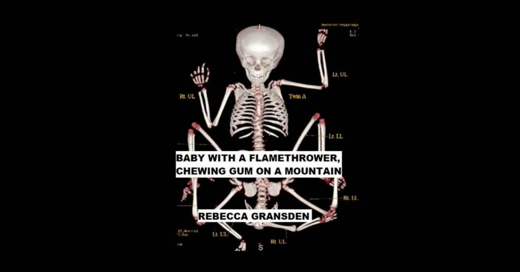 BABY WITH A FLAMETHROWER, CHEWING GUM ON A MOUNTAIN by Rebecca Gransden