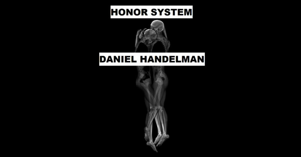 HONOR SYSTEM by Daniel Handelman