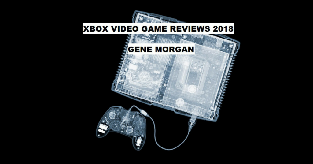 XBOX VIDEO GAME REVIEWS 2018 by Gene Morgan