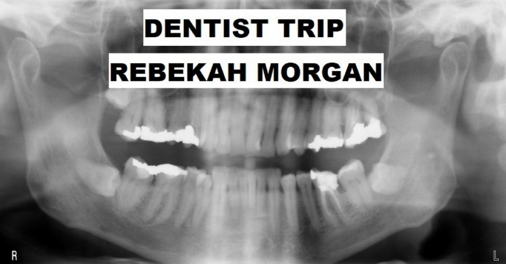 DENTIST TRIP by Rebekah Morgan