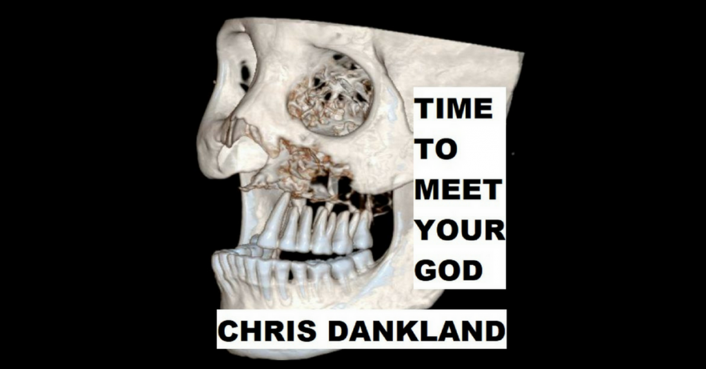 TIME TO MEET YOUR GOD by Chris Dankland