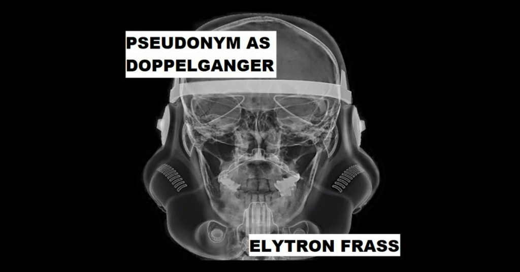 PSEUDONYM AS DOPPELGANGER by Elytron Frass