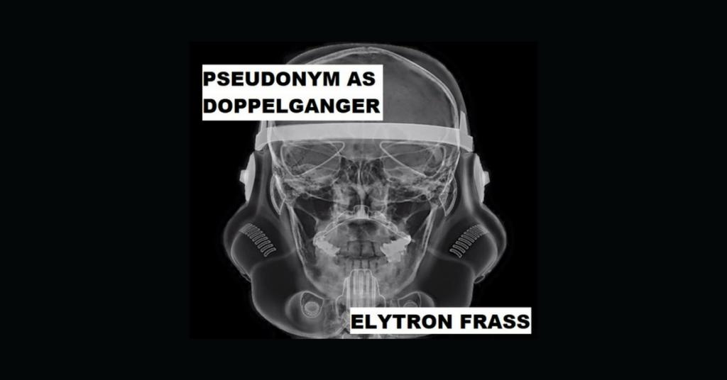 PSEUDONYM AS DOPPELGANGER by Elytron Frass