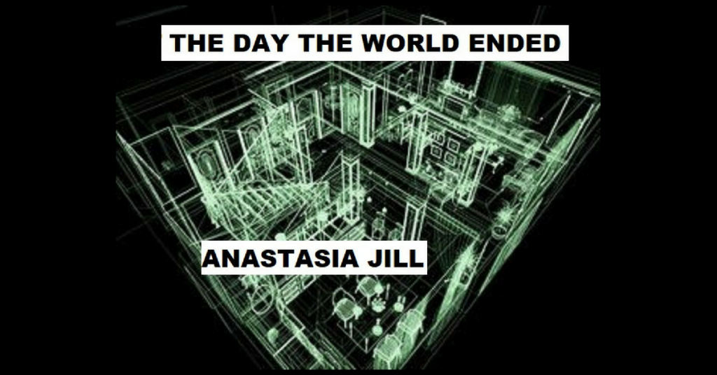 THE DAY THE WORLD ENDED by Anastasia Jill
