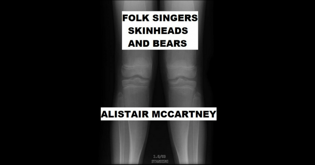 FOLK SINGERS, SKINHEADS, AND BEARS by Alistair McCartney