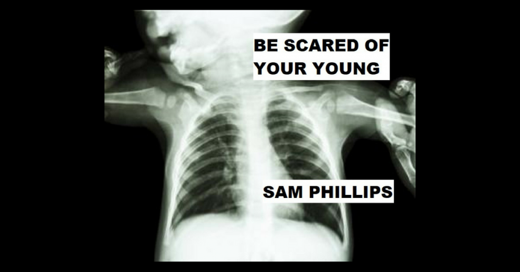 BE SCARED OF YOUR YOUNG by Sam Phillips
