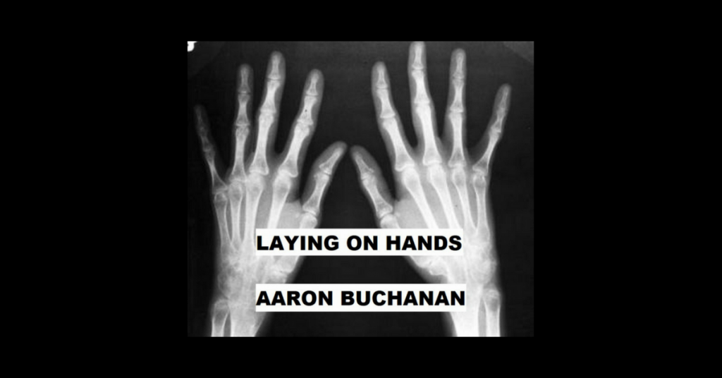 LAYING ON HANDS by Aaron Buchanan