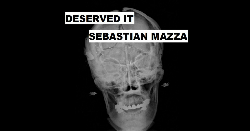 DESERVED IT by Sebastian Mazza