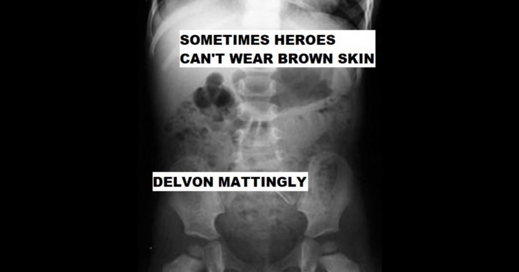 SOMETIMES HEROES CAN'T WEAR BROWN SKIN by Delvon Mattingly
