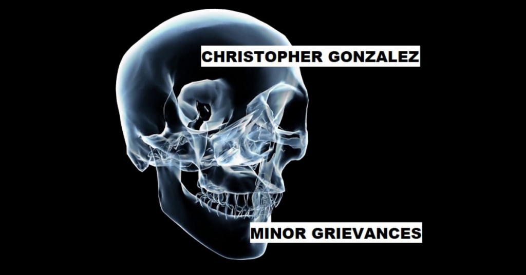 MINOR GRIEVANCES by Christopher Gonzalez