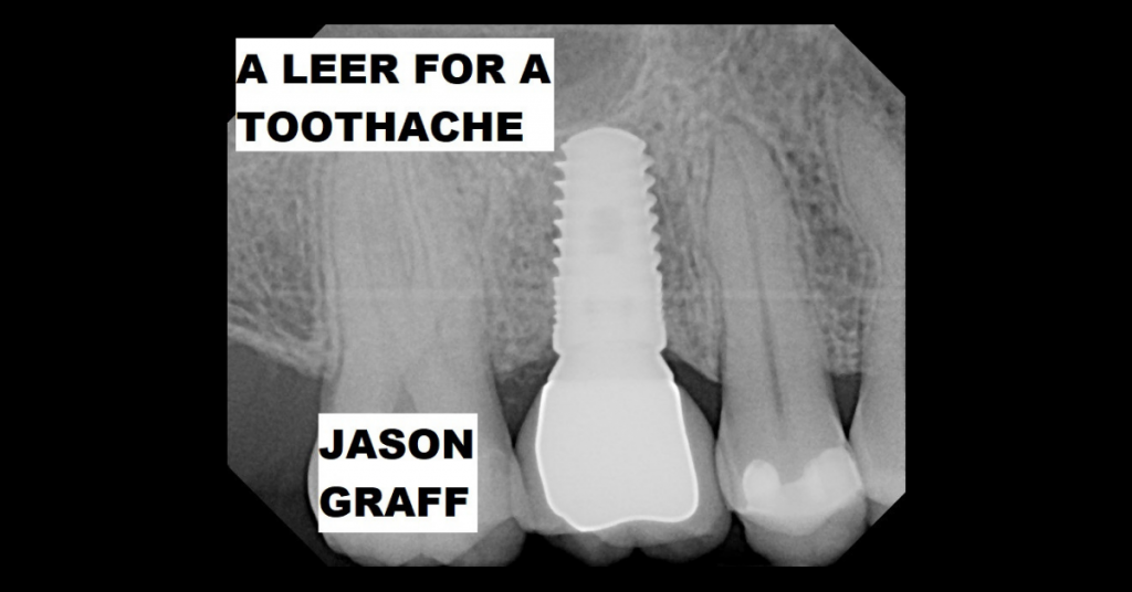 A LEER FOR A TOOTHACHE by Jason Graff