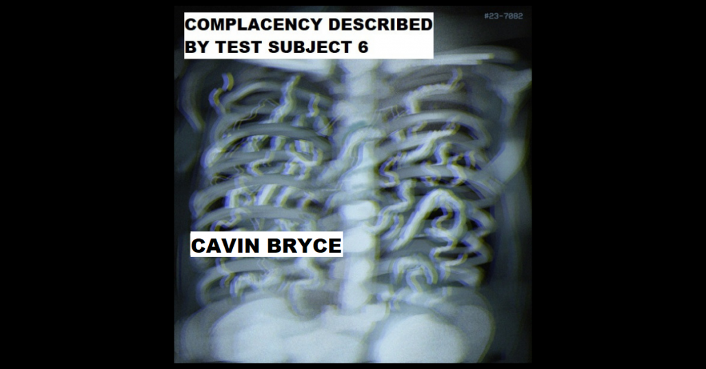 COMPLACENCY DESCRIBED BY TEST SUBJECT 6 by Cavin Bryce