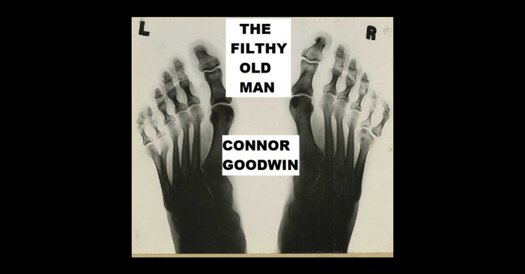 THE FILTHY OLD MAN by Connor Goodwin