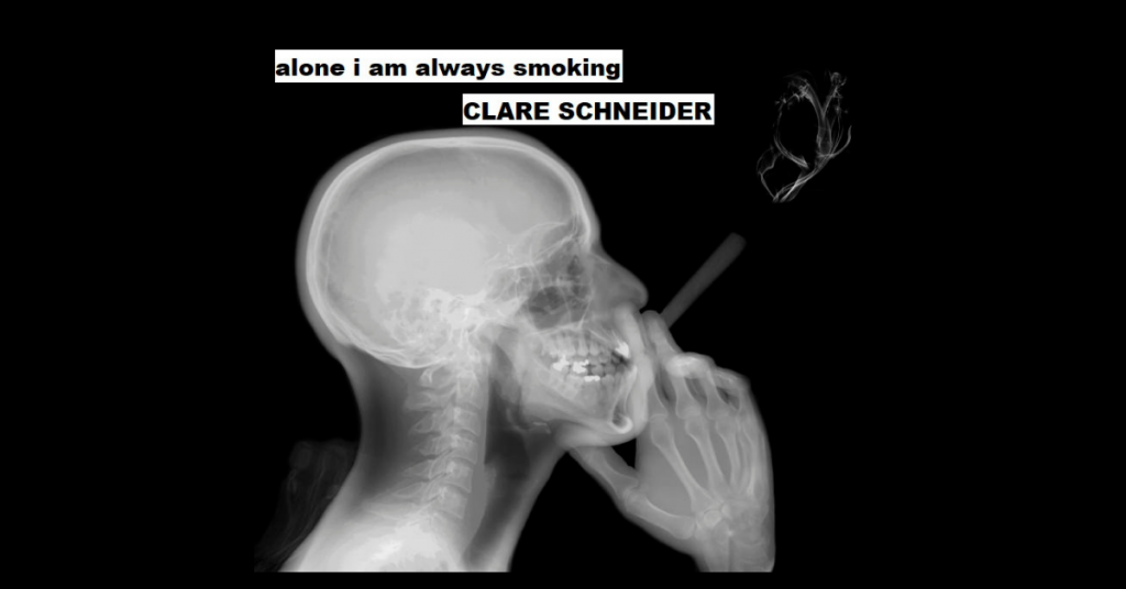 alone i am always smoking by Clare Schneider