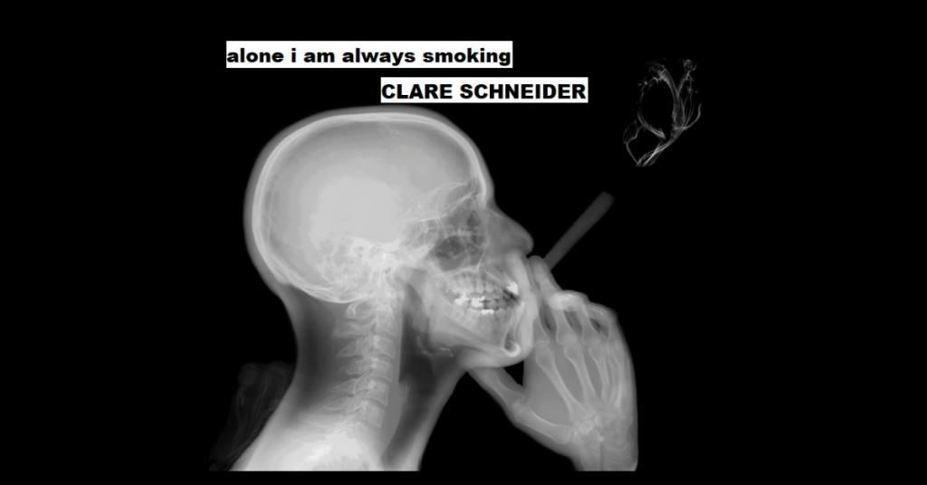 alone i am always smoking by Clare Schneider