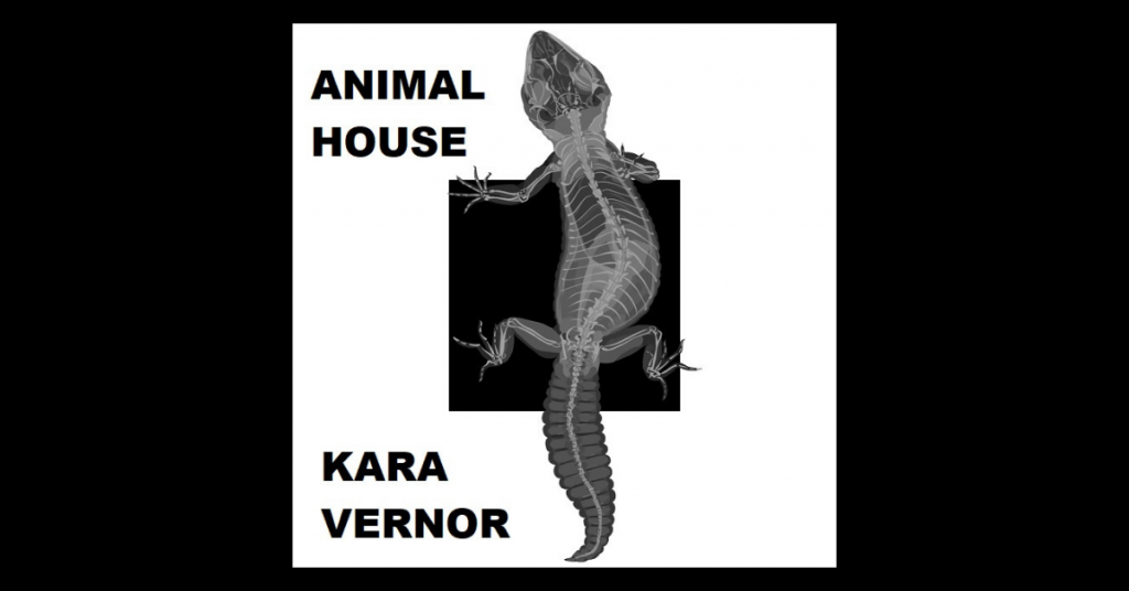 ANIMAL HOUSE by Kara Vernor
