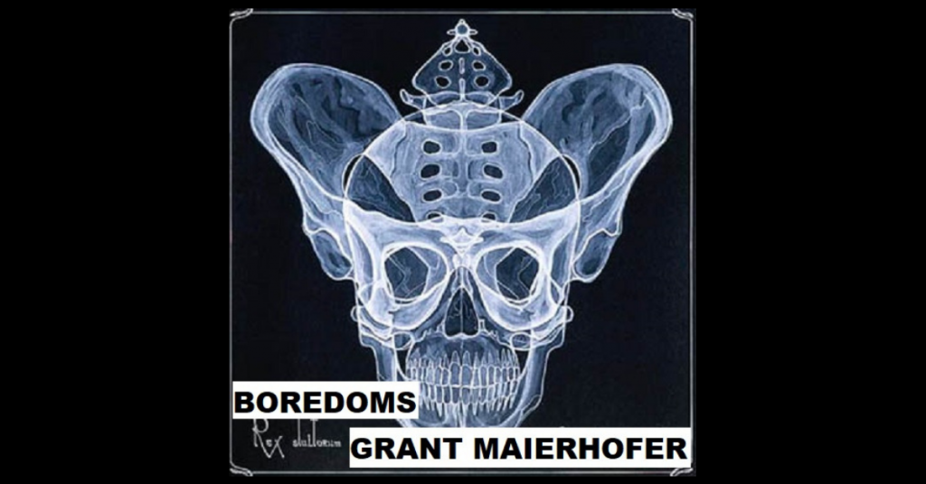 BOREDOMS by Grant Maierhofer