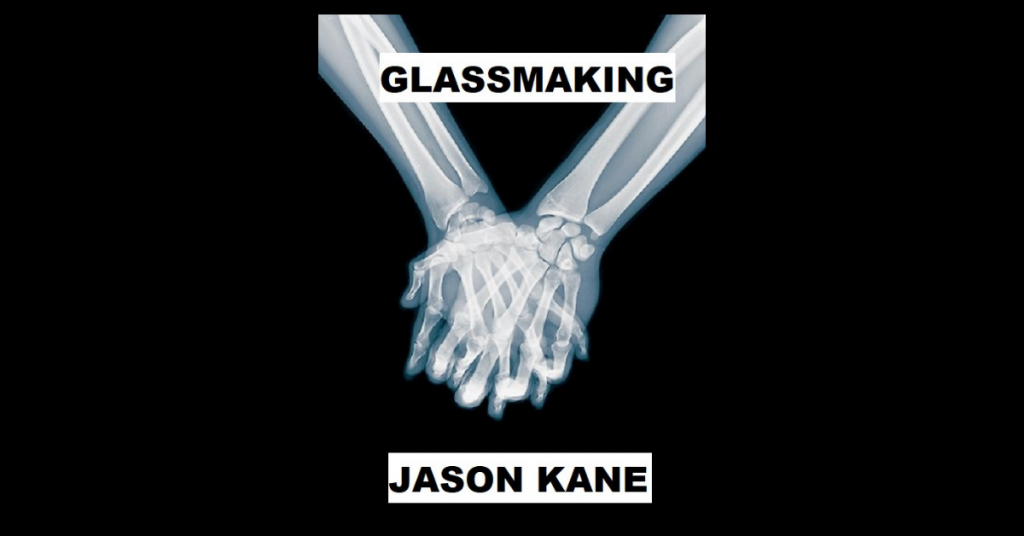 GLASSMAKING by Jason Kane