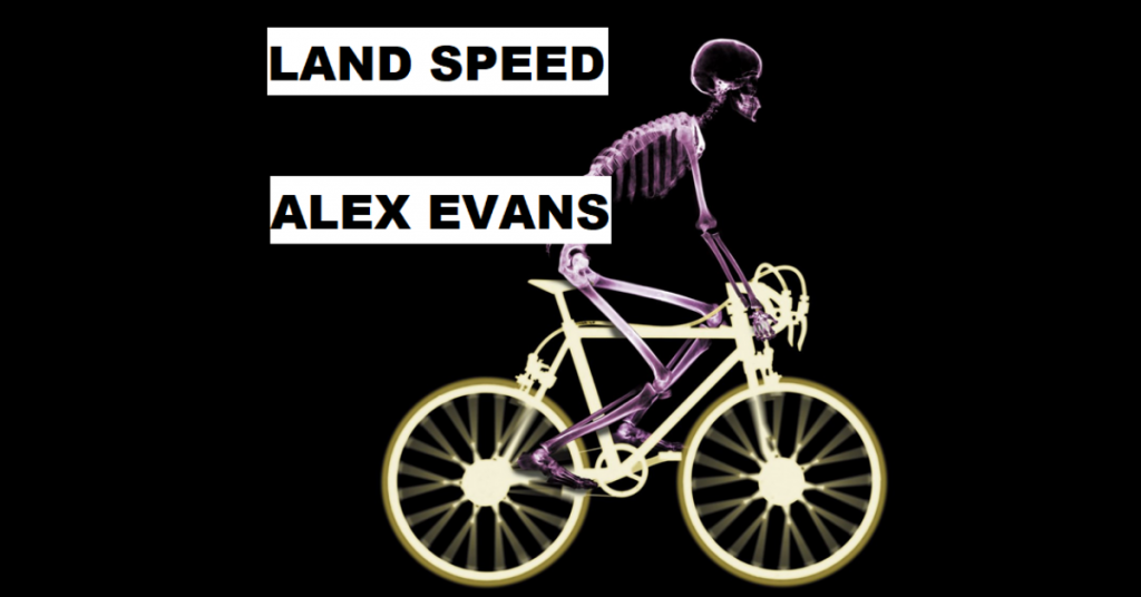 LAND SPEED by Alex Evans