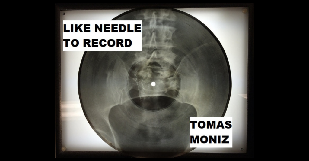 LIKE NEEDLE TO RECORD by Tomas Moniz