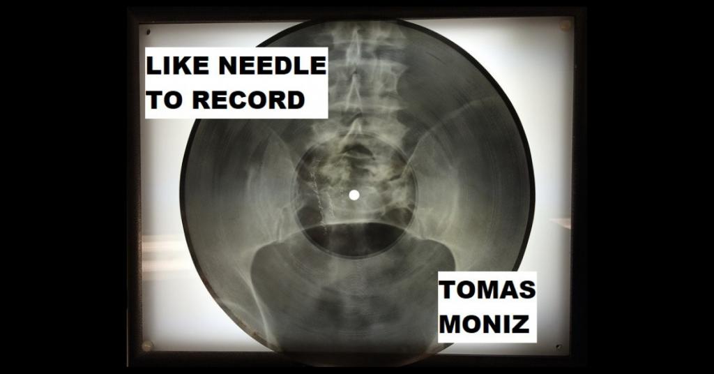 LIKE NEEDLE TO RECORD by Tomas Moniz
