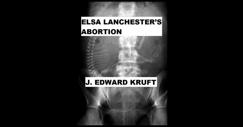 ELSA LANCHESTER'S ABORTION by J. Edward Kruft