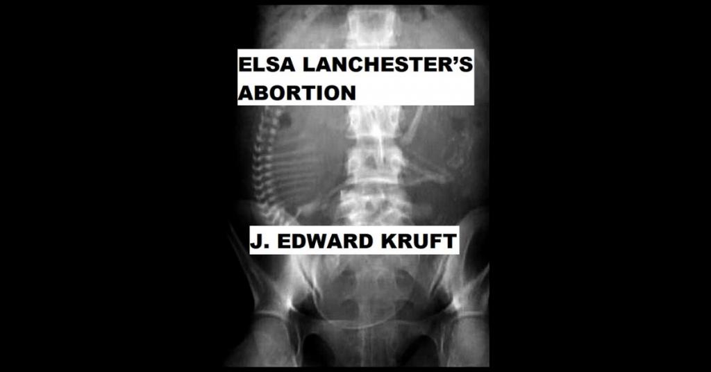 ELSA LANCHESTER'S ABORTION by J. Edward Kruft