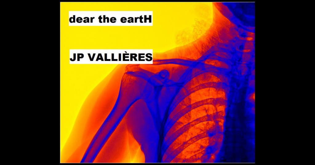 dear the eartH by JP Vallières