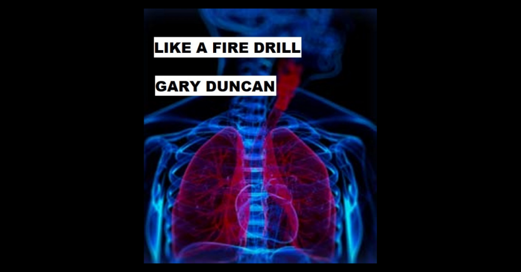 LIKE A FIRE DRILL by Gary Duncan