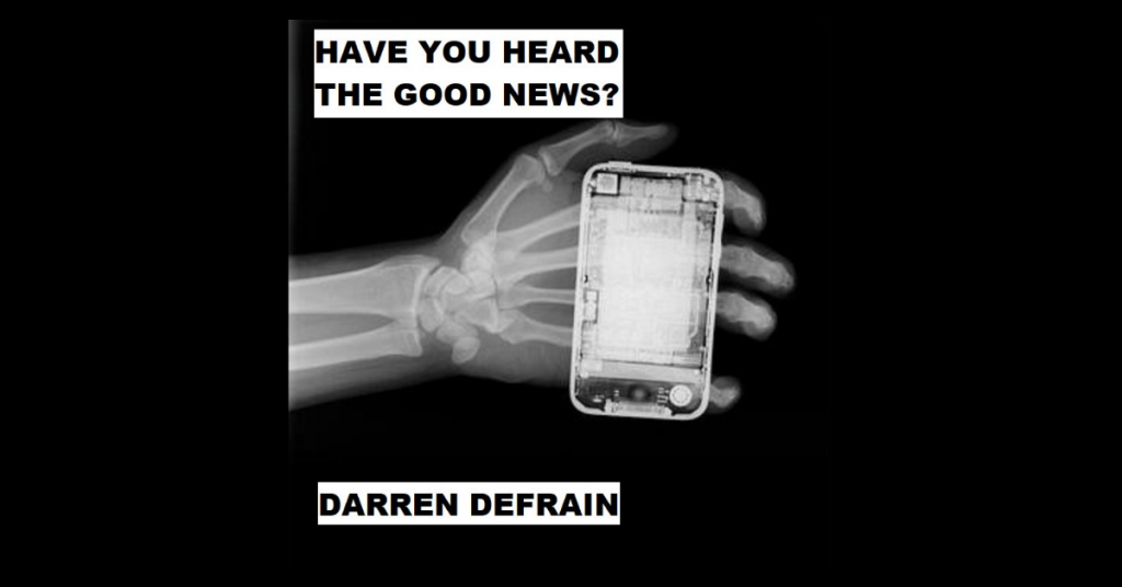 HAVE YOU HEARD THE GOOD NEWS? by Darren DeFrain