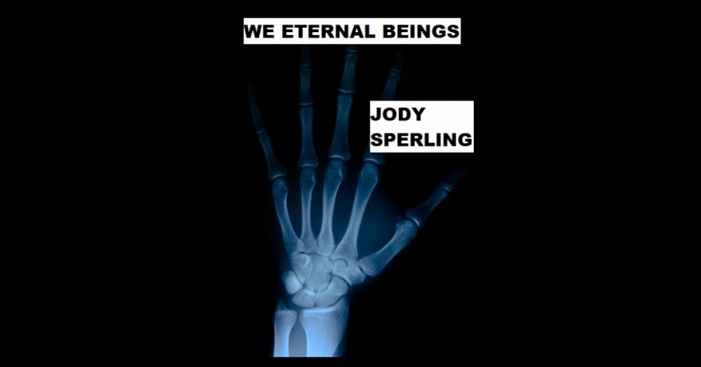 WE ETERNAL BEINGS by Jody Sperling