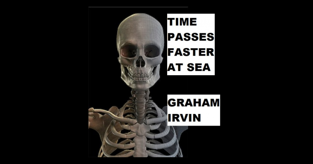 TIME PASSES FASTER AT SEA by Graham Irvin