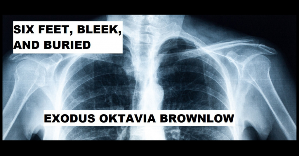 SIX FEET, BLEEK, AND BURIED by Exodus Oktavia Brownlow