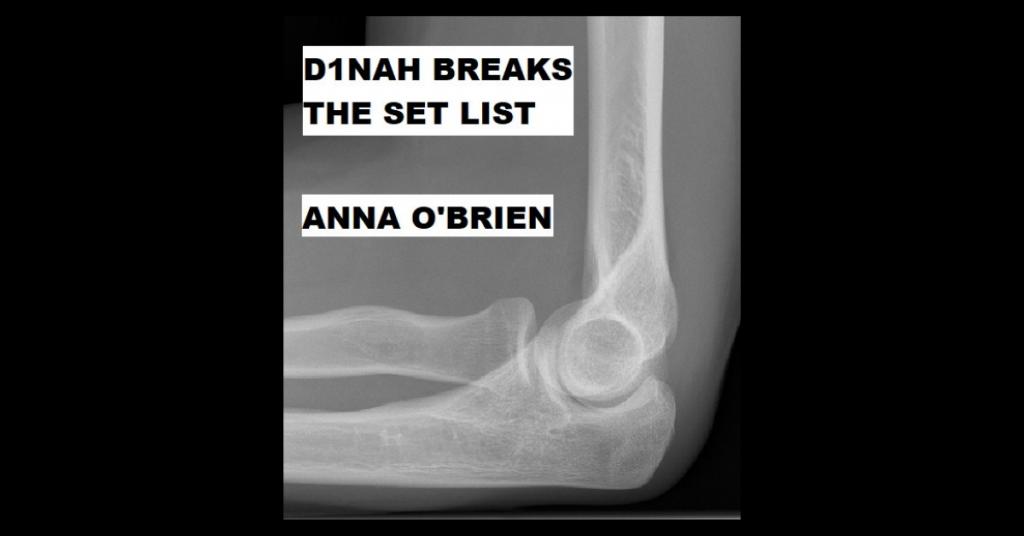 D1NAH BREAKS THE SET LIST by Anna O'Brien