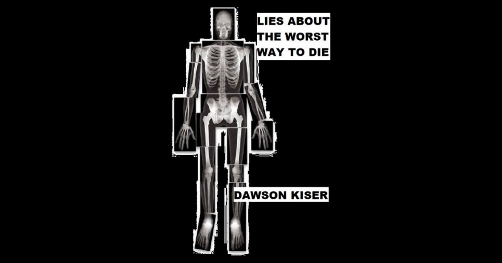 LIES ABOUT THE WORST WAY TO DIE by Dawson Kiser
