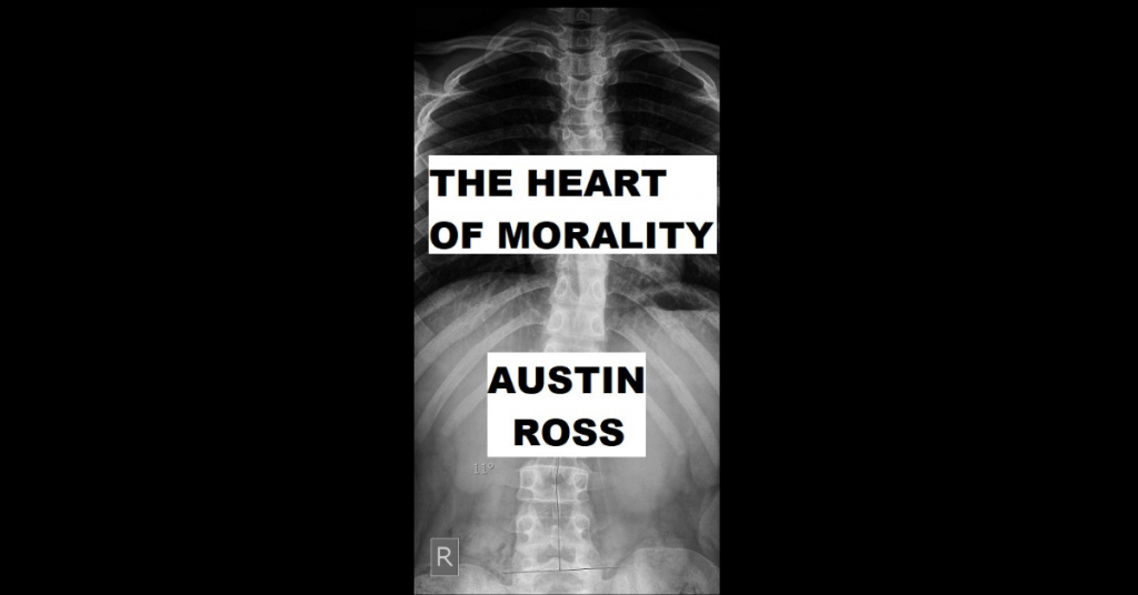 THE HEART OF MORALITY by Austin Ross