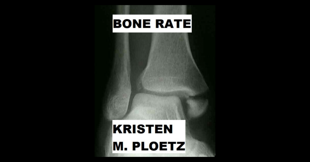 BONE RATE by Kristen M. Ploetz