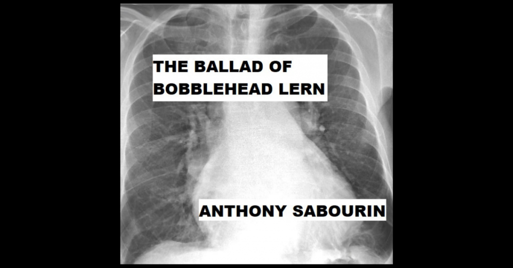 THE BALLAD OF BOBBLEHEAD LERN by Anthony Sabourin