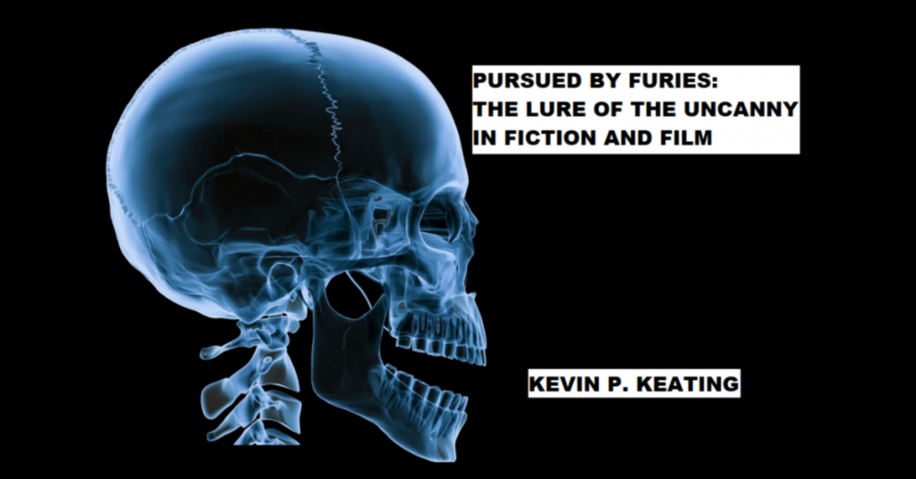 PURSUED BY FURIES: THE LURE OF THE UNCANNY IN FICTION AND FILM by Kevin P. Keating