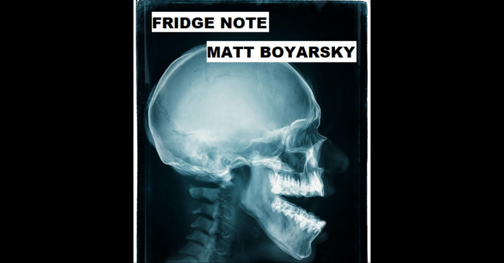 FRIDGE NOTE by Matt Boyarsky
