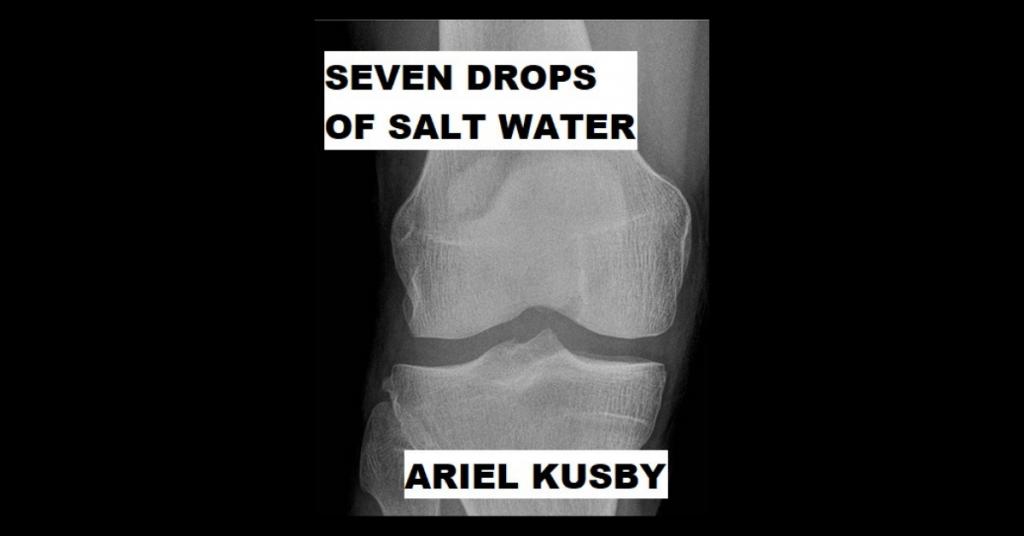 SEVEN DROPS OF SALT WATER by Ariel Kusby