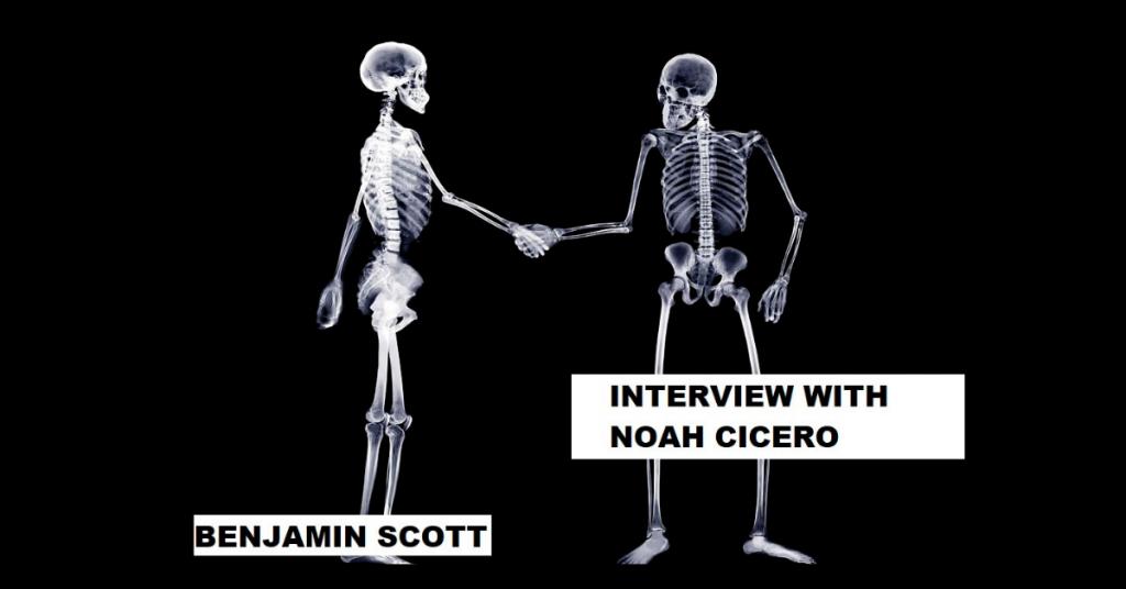 INTERVIEW WITH NOAH CICERO by Benjamin Scott