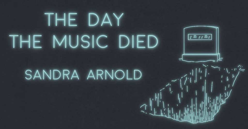 THE DAY THE MUSIC DIED by Sandra Arnold