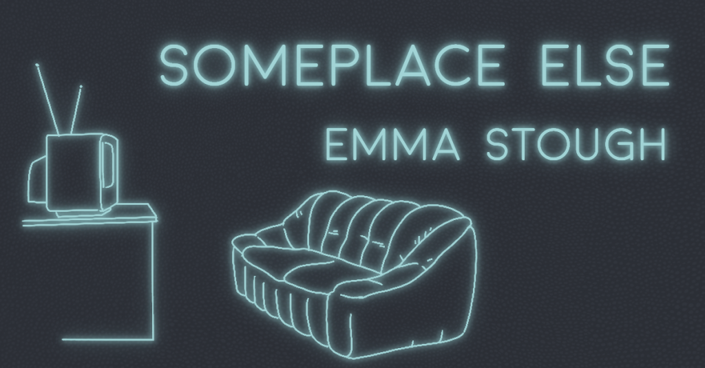 SOMEPLACE ELSE by Emma Stough