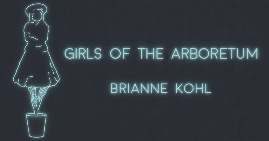 GIRLS OF THE ARBORETUM by Brianne M. Kohl
