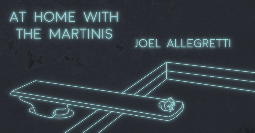 AT HOME WITH THE MARTINIS by Joel Allegretti