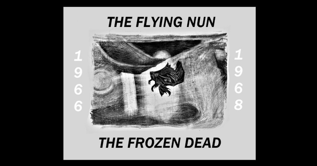 THE FLYING NUN, THE FROZEN DEAD: 1966-1968 by Gregg Wlliard